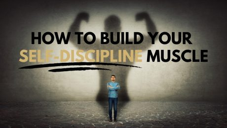 How To Build Your Self-discipline Muscle