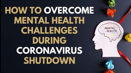 How to Overcome Mental Health Challenges During Coronavirus Shutdown