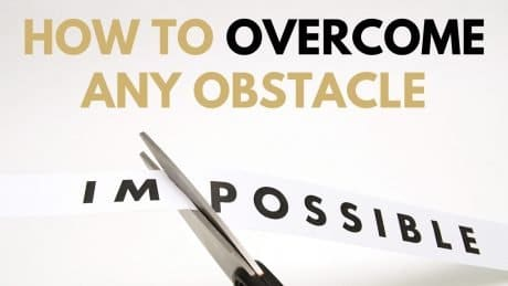 How to Overcome Any Obstacle